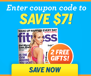 Use Code SAVE7 and Save $7 off Fitness Magazine