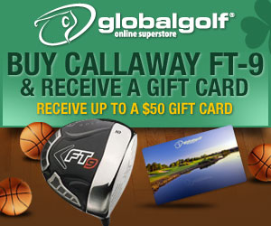 Buy a Callaway FT-9 & receive GlobalGolf Gift Card