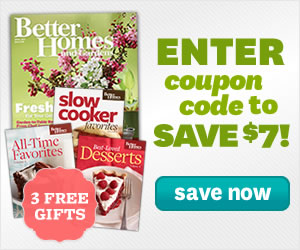 Use Code SAVE7 and Save $7 off Better Homes and Garden Magazine