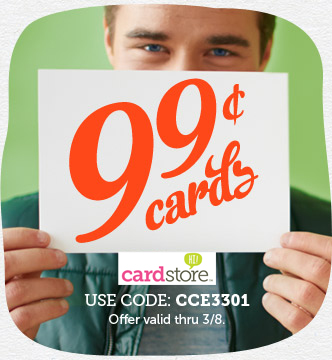 99¢ Cards Sitewide at Cardstore! Use Code: CCE3301, Valid thru 11:59pm PST 3/8/13. Shop Now!