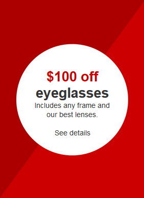$100 off eyeglasses- any frame and our best lenses