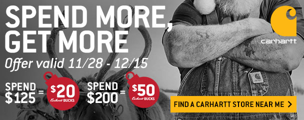 TIERED SPEND & GET: $125 = $20 CARHARTT BUCKS / $200 = $50 CARHARTT BUCKS