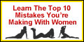 Learn The Top 10 Mistakes You're Making With Women