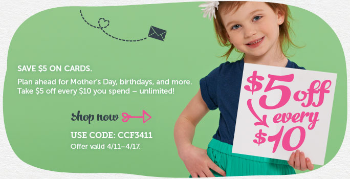 Save $5 on every $10 you spend at Cardstore! Unlimited Increments! Plan Ahead for Mother's Day, Birt