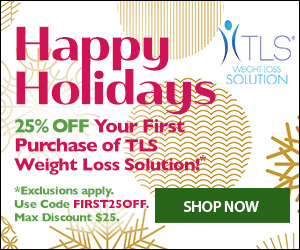Image for (TLS) Holiday Special! New Customers get 25% off first purchase of weight loss and nutrition products at tlsSlim.com! Use Code FIRST25OFF. $25 max savings. Free Ship on $99. Shop Now! (Valid thru 12/3