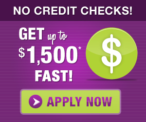 No credit checks - Get up to $1,500* fast!