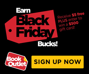 Earn Black Friday Bucks. Receive $5 free PLUS enter to win a $500 gift card at Book Outlet