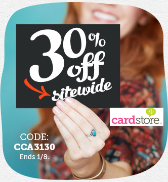 30% off Sitewide at Cardstore! Use Code: CCA3130, Valid thru 11:59pm PST 1/8/13. Shop Now!