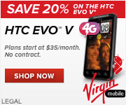 Online Exclusive! Save 20% off the HTC EVO V 4G at Virgin Mobile now.
