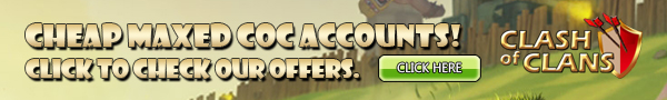 Maxed Clash of Clans Accounts - CLICK HERE