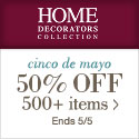 Cinco de Mayo sale! 50% off 500 Items at Home Decorators Collection! Ends 5/5!