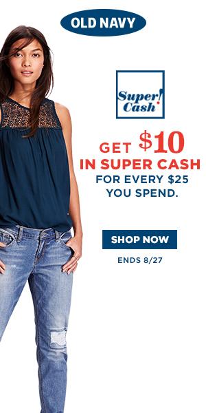 Old Navy super cash through August 27th