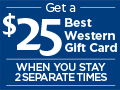Get a $25 Best Western Gift Card when you stay 2 separate times.
