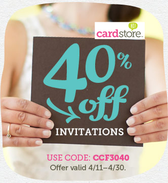 You're Invited! 40% off Invitations at Cardstore! Use Code: CCF3040, Valid through 11:59pm PST 4/30/