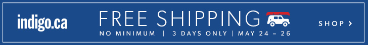 Free Shipping, No Minimum at Indigo.ca. May 24 - 26 only.
