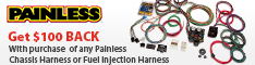 Purchase a Painless chassis harness or fuel injection harness and get a mail in rebate worth $100.