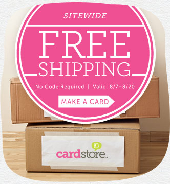 Sitewide Free Shipping at Cardstore! No Code Needed. Valid through 8/20/14. Shop Now!