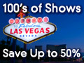 100's of Vegas Shows - Save up to 50%!