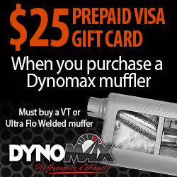 Purchase a Dynomax VT Muffler or UltraFlow Welded Muffler and get a $25 Prepaid Visa
