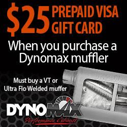 Purchase a Dynomax VT Muffler or UltraFlow Welded Muffler and get a $25 Prepaid Visa