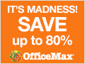 OfficeMax - IT'S MADNESS! SAVE up to 80%.