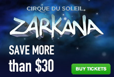 Zarkana by Cirque du Soleil - Save More than $30 באנר