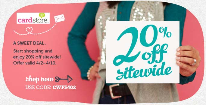 A Sweet Deal! 20% off Sitewide at Cardstore! Use code: CWF3402, Valid 4/2 through 11:59pm PST 4/10/1