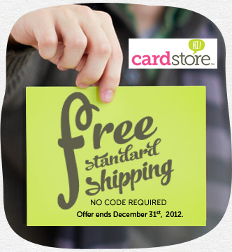 Free Shipping on all Orders at Cardstore! No Code needed, Valid through 11:59pm PST 12/31/12