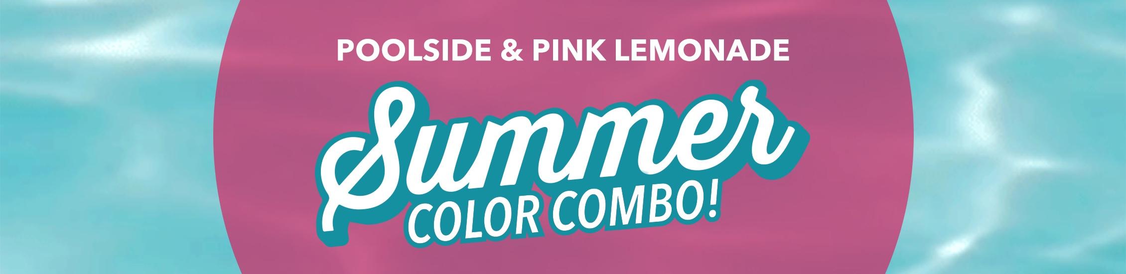 Summer Color Combo - Poolside & Pink Lemonade