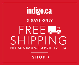 Free Shipping, No Minimum at Indigo.ca. April 12 - 14 only.