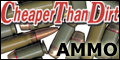 Get your ammo at Cheaper Than Dirt!