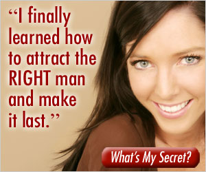 How to attract the RIGHT man and make it last
