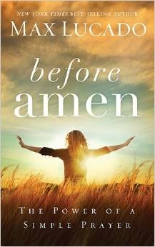 Before Amen: The Power of a Simple Prayer, Before Amen, Max Lucado
