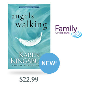 New from Karen Kingsbury, Angels Walking: PreBuy now at FamilyChristian.com