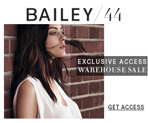 BAILEY44 44% Up to 80% Off Exclusive Access Warehouse Sale
