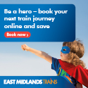 Be a hero - book your next train journey online and save: eastmidlandstrains.co.uk