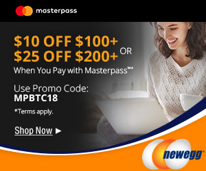 MASTERPASS! $10 OFF $100+ or $25 OFF $200+ When You Pay w/ Masterpass. Use Promo Code: MPBTC18. Shop Now at Newegg.com. Terms Apply. Offer Expires 8/27 or When Funds Are Exhausted
