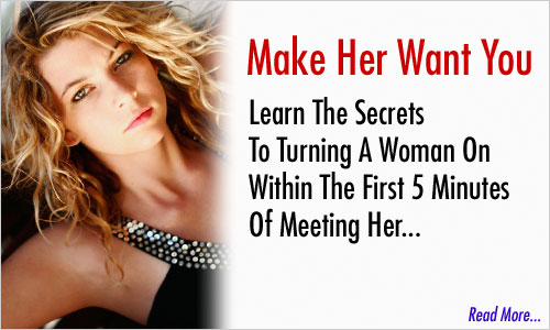 Make Her Want You - Secrets to Turning A Woman On