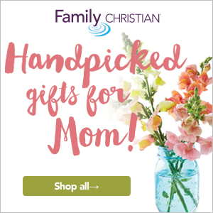 Handpicked gifts for Mother's Day at FamilyChristian.com