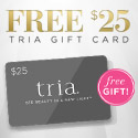 FREE $25 TRIA Gift Card + Free Shipping.