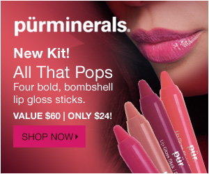 Try our New Pur Minerals All That Pops 4-Piece Lip Gloss Sticks Kit (Save 60%) - no promo code neede