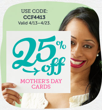 Save 25% on Mother's Day Cards at Cardstore! Use Code: CCF4413, Valid 4/13-4/23/14. Shop Now!