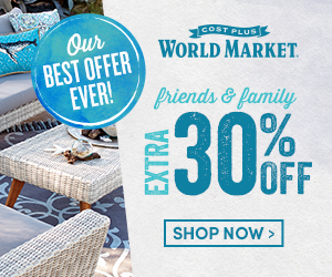 Our Best Offer Ever! Extra 30% off at World Market during Friends & Family.