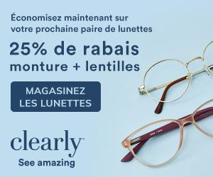 25% de rabais sur Monture + lentilles chez Clearly.ca!