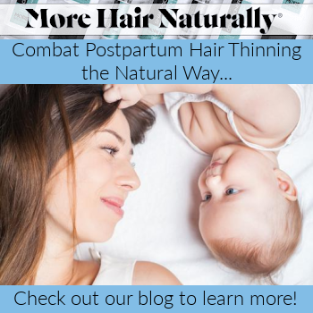 Combat Postpartum hair thinning the Natural way with More Hair Naturally!