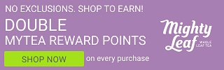 Double MyTea Reward Points with Every Purchase! No Exclusions. Shop to Earn!