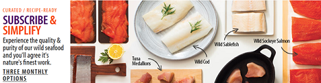 SUBSCRIBE & SIMPLIFY! Experience The Quality Of Our Wild Seafood Delivered Monthly To Your Home! T