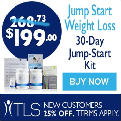 Image for (TLS) Jump Start Your Weight Loss Goals with TLS!  Use TLS 30-Day Jump Start Kit at $199 (reg: $268.73)  + Free Shipping.  New Customers use FIRST25OFF for 25% Off. Buy Now! 250x250
