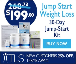 Image for (TLS) Jump Start Your Weight Loss Goals with TLS!  Use TLS 30-Day Jump Start Kit at $199 (reg: $268.73)  + Free Shipping.  New Customers use FIRST25OFF for 25% Off. Buy Now! 300x250