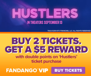 300x250 Earn DOUBLE VIP+ POINTS with your 'Hustlers' ticket purchase. Every 2 tickets = $5 reward